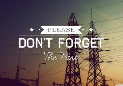 Don't Forget  the Past
