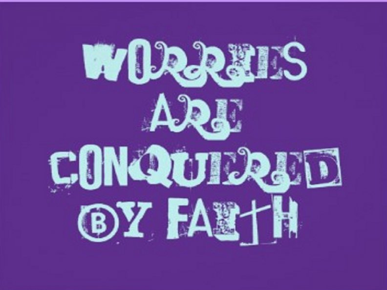 Worries are conquered by faith