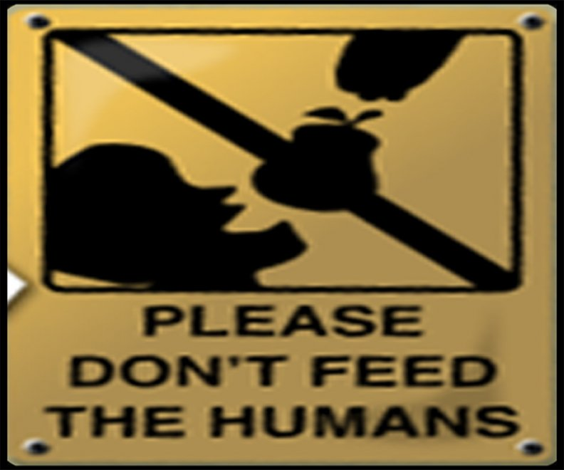please_do_not_feed_the_humans.jpg