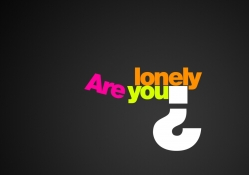 Lonely you?