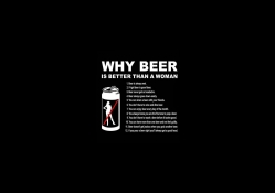 Why beer is better than the woman..widescreen