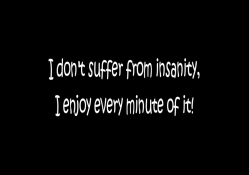 Suffer from Insanity