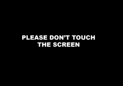 Don't Touch the screen